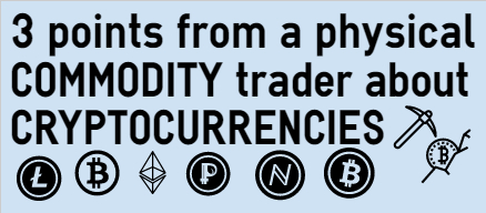 3 points from a physical commodity trader about cryptocurrencies